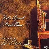 Spend Some Time by Wilton Felder CD, Apr 2006, BCS Records