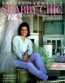 Shabby Chic Treasure Hunting and Decorating by Rachel Ashwell 1998