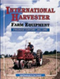 International Harvester Farm Equipment Product History, 1831 1985 by
