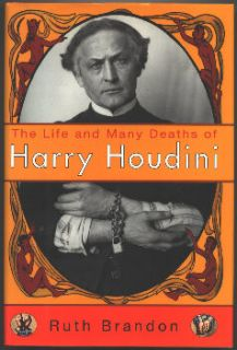 Life and Many Deaths of Harry Houdini by Ruth Brandon